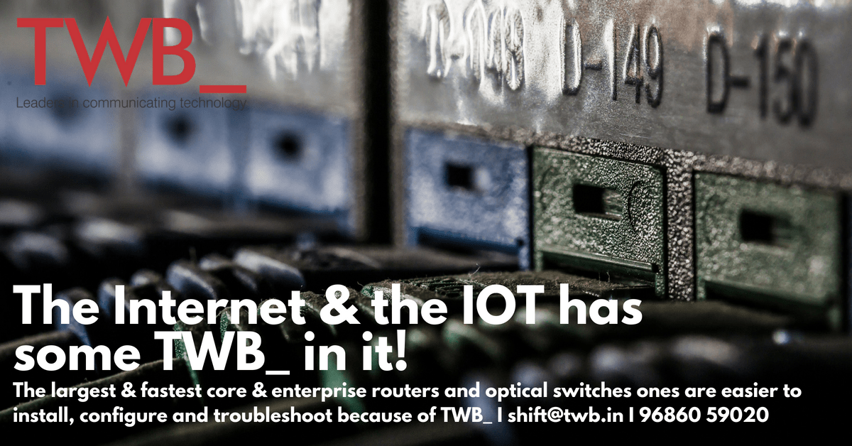 The world's fastest core and edge routers are easier to buy, install & configure because of TWB_ I www.twb.in